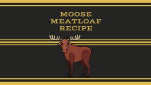MOOSE MEATLOAF RECIPE