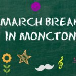 what to do moncton march break things activities family fun kids