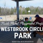 Westbrook Circle Park moncton riverview dieppe best playground pickle planet SPLASH water feature community avenue