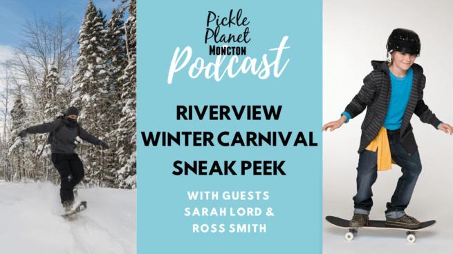 riverview winter carnival snowshoe adventure indoor skateboard park pickle planet moncton podcast