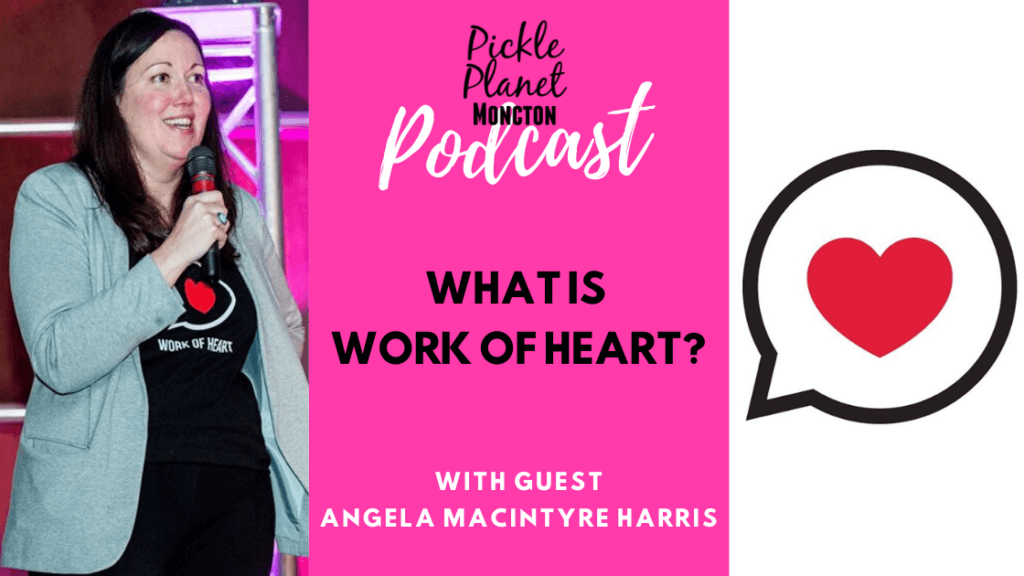 work of heart self help events angela harris pickle planet moncton podcast