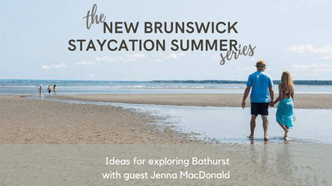 bathurst belledune new brunswick staycation summer podcast pickle planet travel tourism ideas