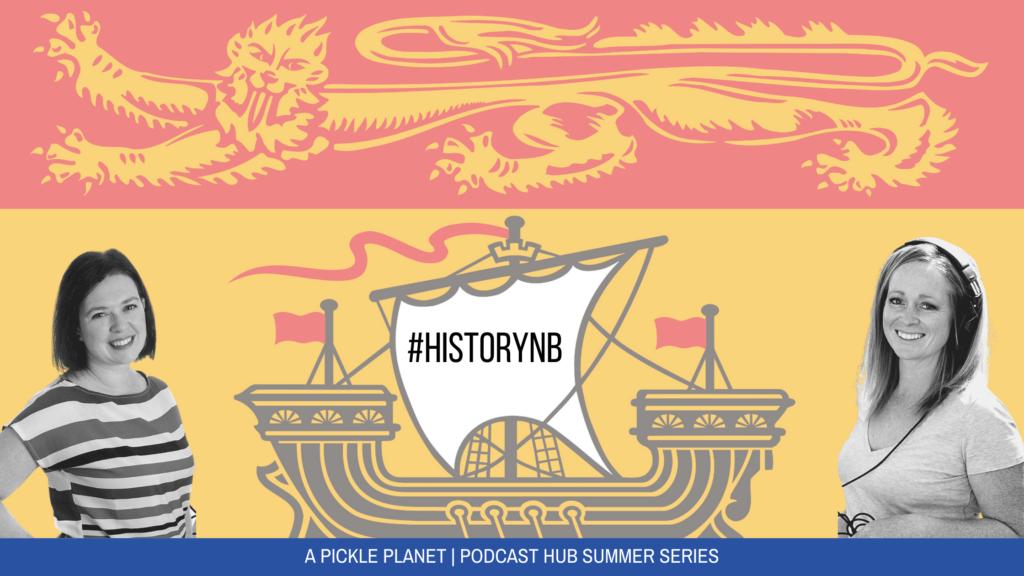 new brunswick history podcast pickle planet jenna morton tosh taylor #Historynb